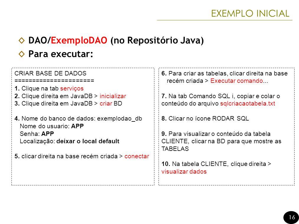 DAO/ExemploDAO (no Repositório Java) Para executar: