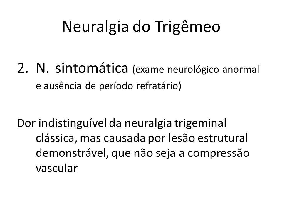 Neuralgia do Trigêmeo N. sintomática (exame neurológico anormal e ausência de período refratário)