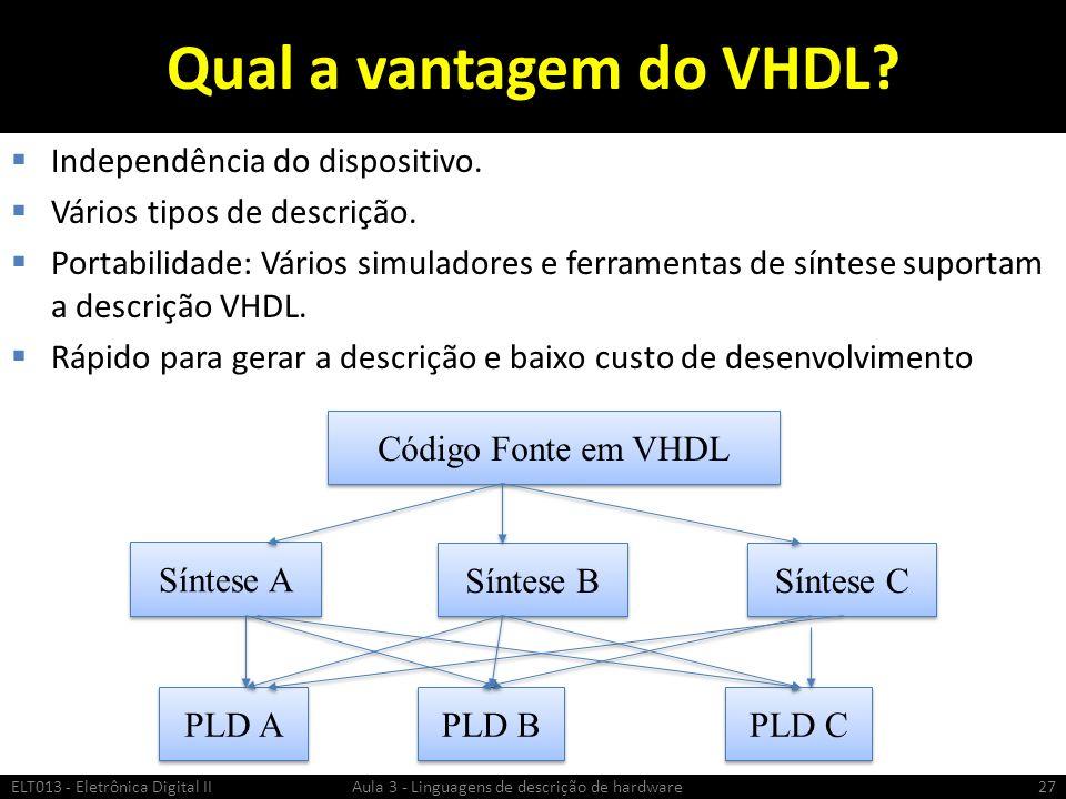 Qual a vantagem do VHDL Independência do dispositivo.