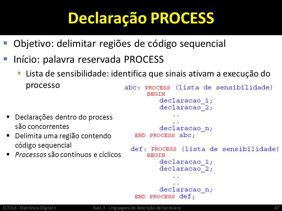 Declaração PROCESS Objetivo: delimitar regiões de código sequencial