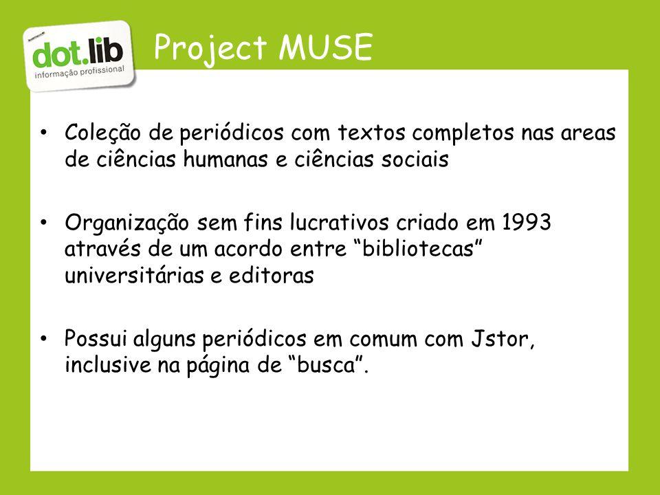Project MUSE Coleção de periódicos com textos completos nas areas de ciências humanas e ciências sociais.