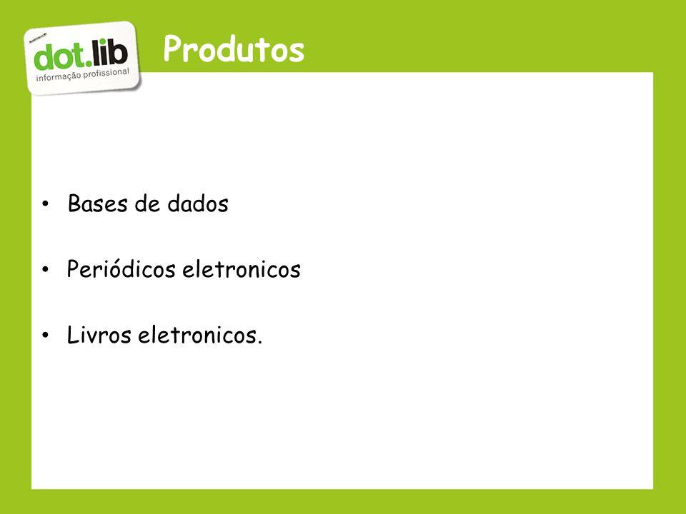 Produtos Bases de dados Periódicos eletronicos Livros eletronicos.