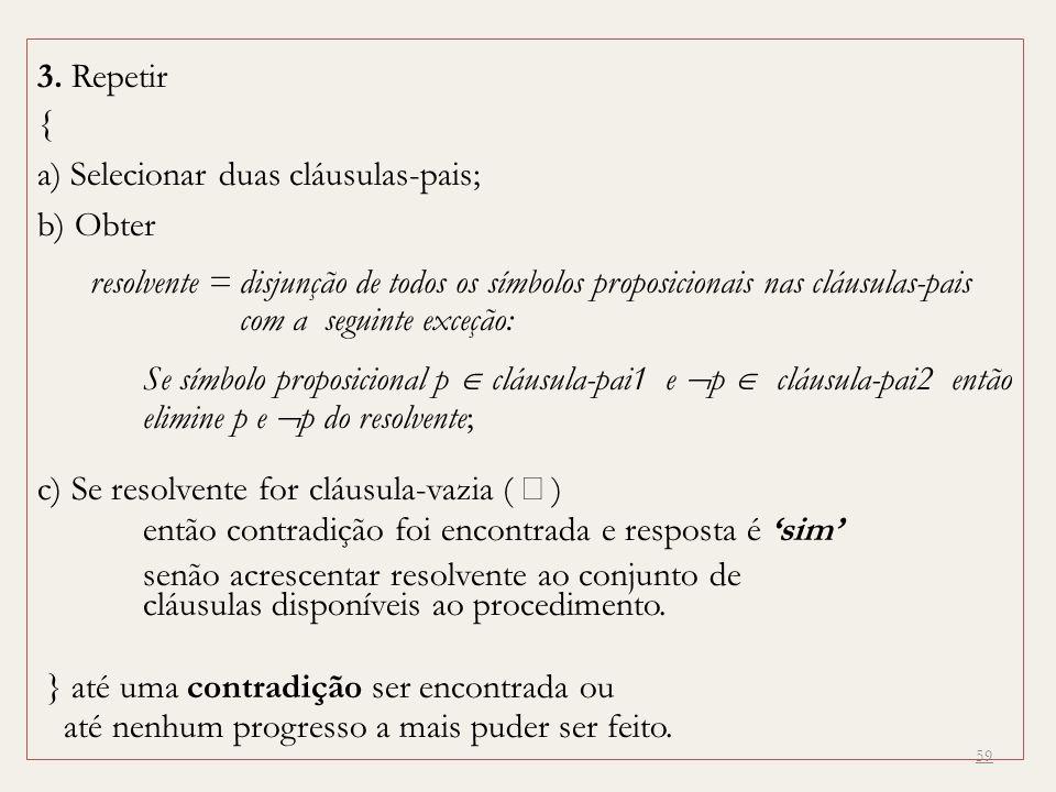 3. Repetir { a) Selecionar duas cláusulas-pais; b) Obter.