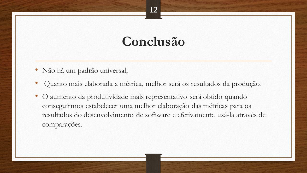 Conclusão 12 Não há um padrão universal;