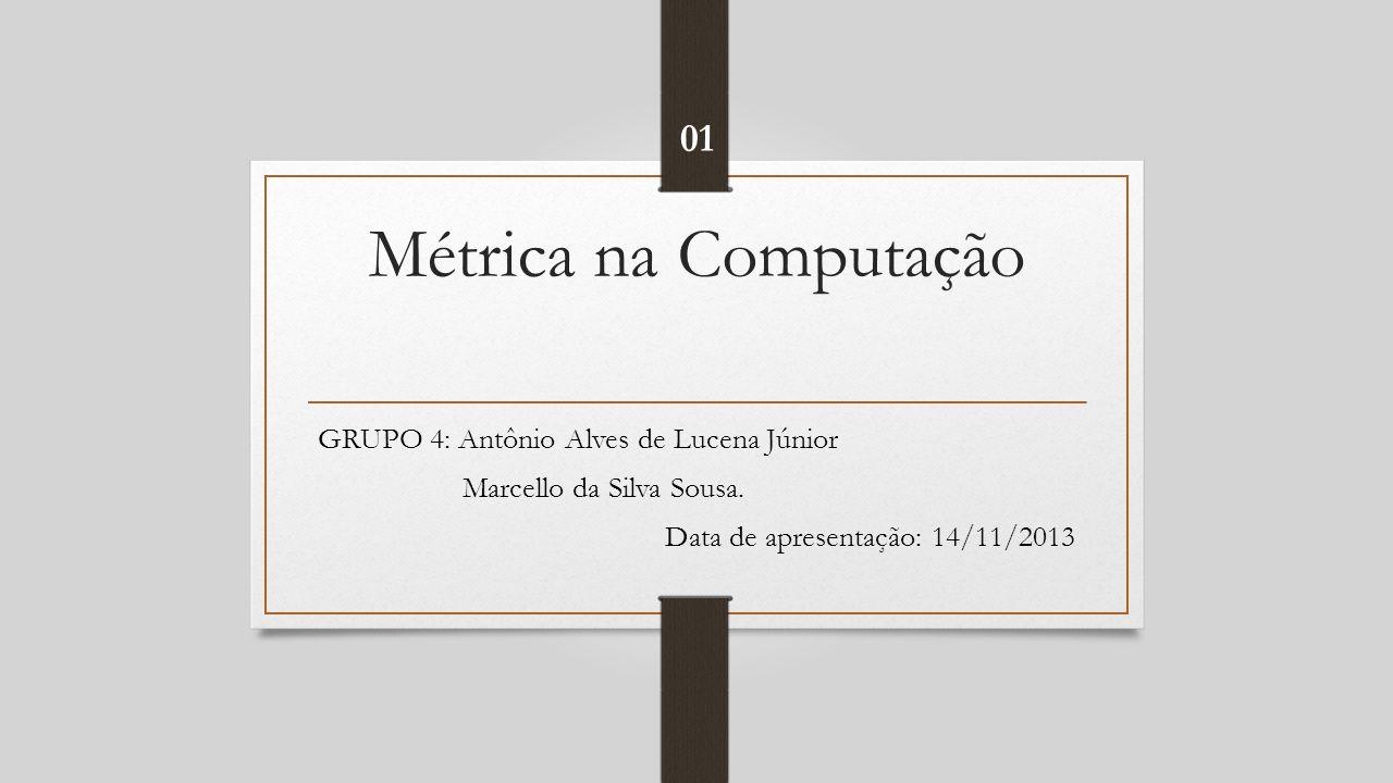 Métrica na Computação 01 GRUPO 4: Antônio Alves de Lucena Júnior
