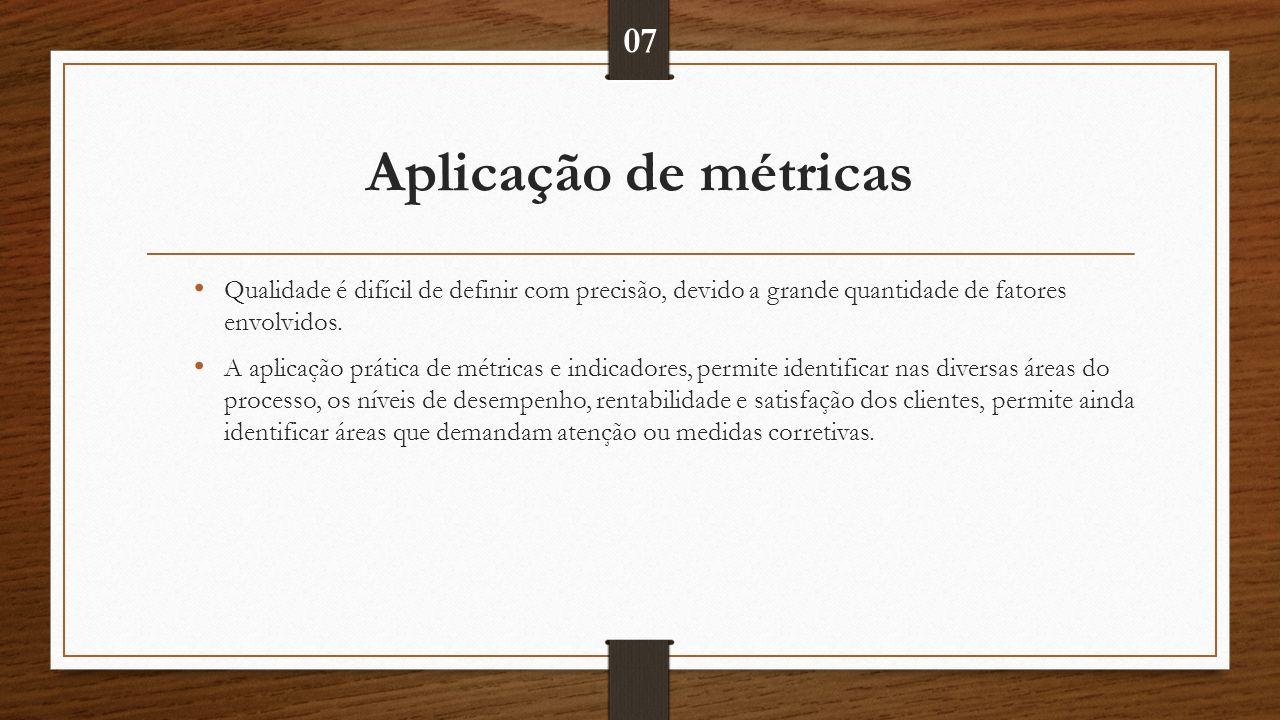07 Aplicação de métricas. Qualidade é difícil de definir com precisão, devido a grande quantidade de fatores envolvidos.