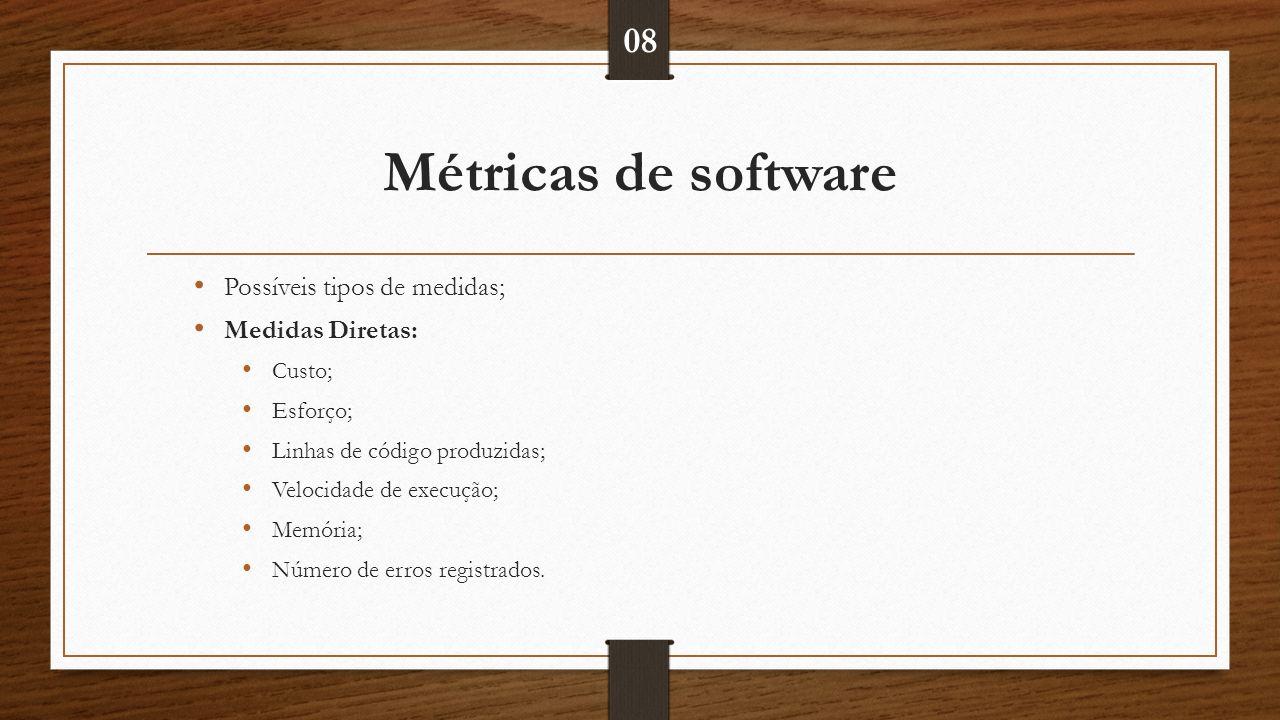 Métricas de software 08 Possíveis tipos de medidas; Medidas Diretas: