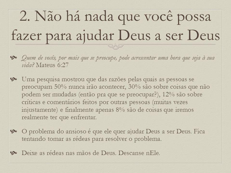 2. Não há nada que você possa fazer para ajudar Deus a ser Deus