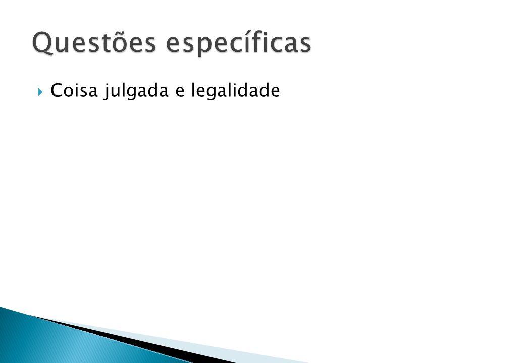 Questões específicas Coisa julgada e legalidade
