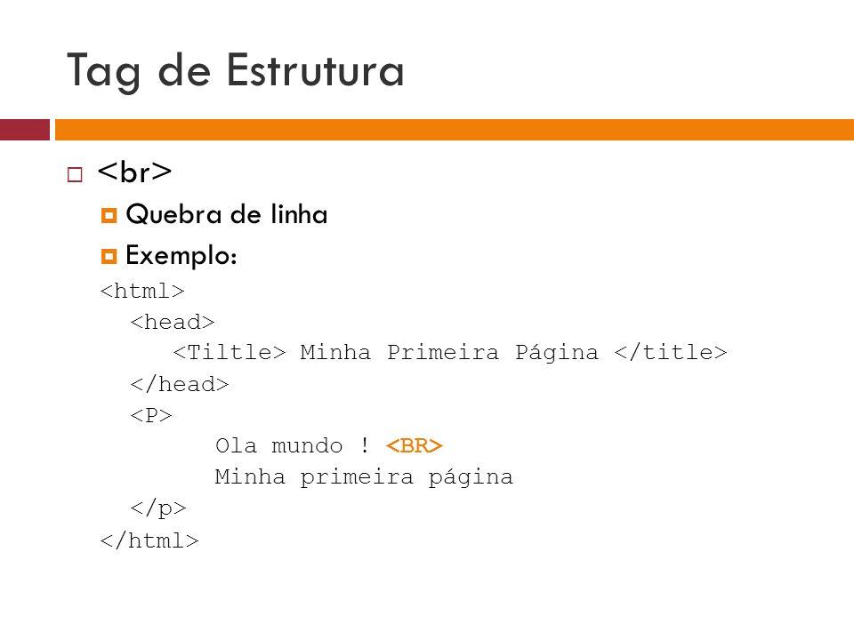 Tag de Estrutura <br> Quebra de linha Exemplo: <html>