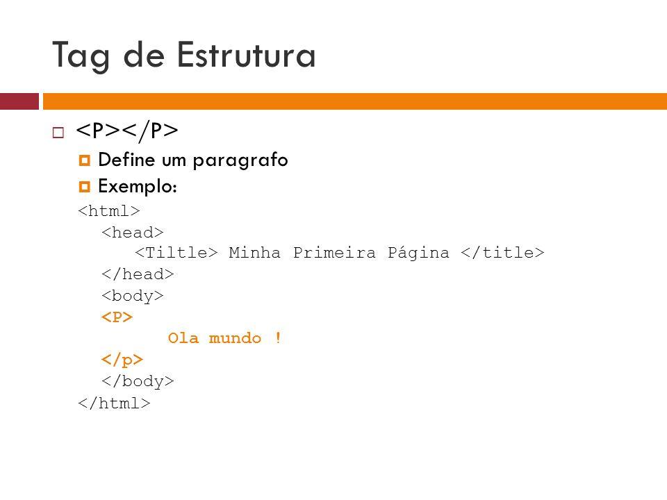 Tag de Estrutura <P></P> Define um paragrafo Exemplo:
