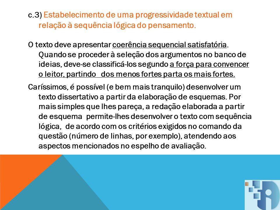 c.3) Estabelecimento de uma progressividade textual em relação à sequência lógica do pensamento.