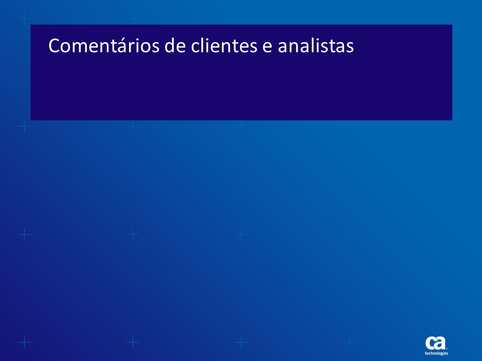 Comentários de clientes e analistas
