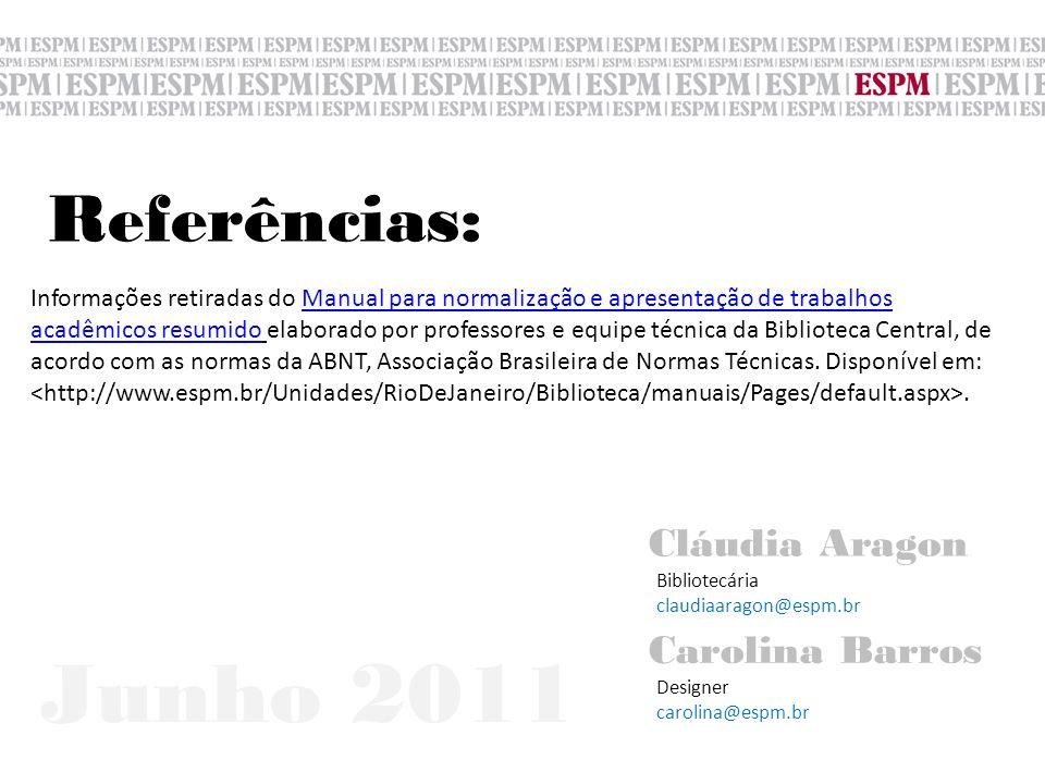 Junho 2011 Referências: Cláudia Aragon Carolina Barros