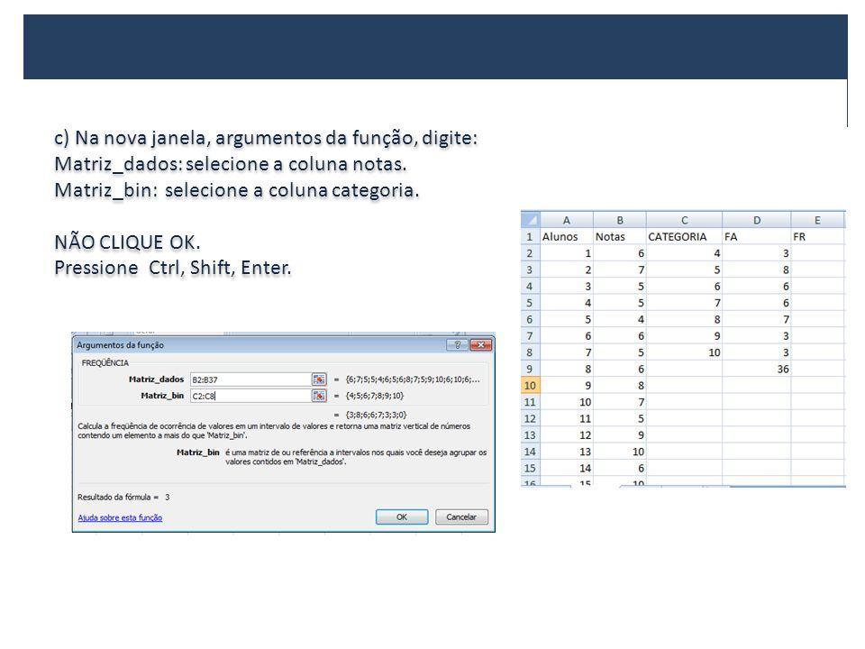 c) Na nova janela, argumentos da função, digite:
