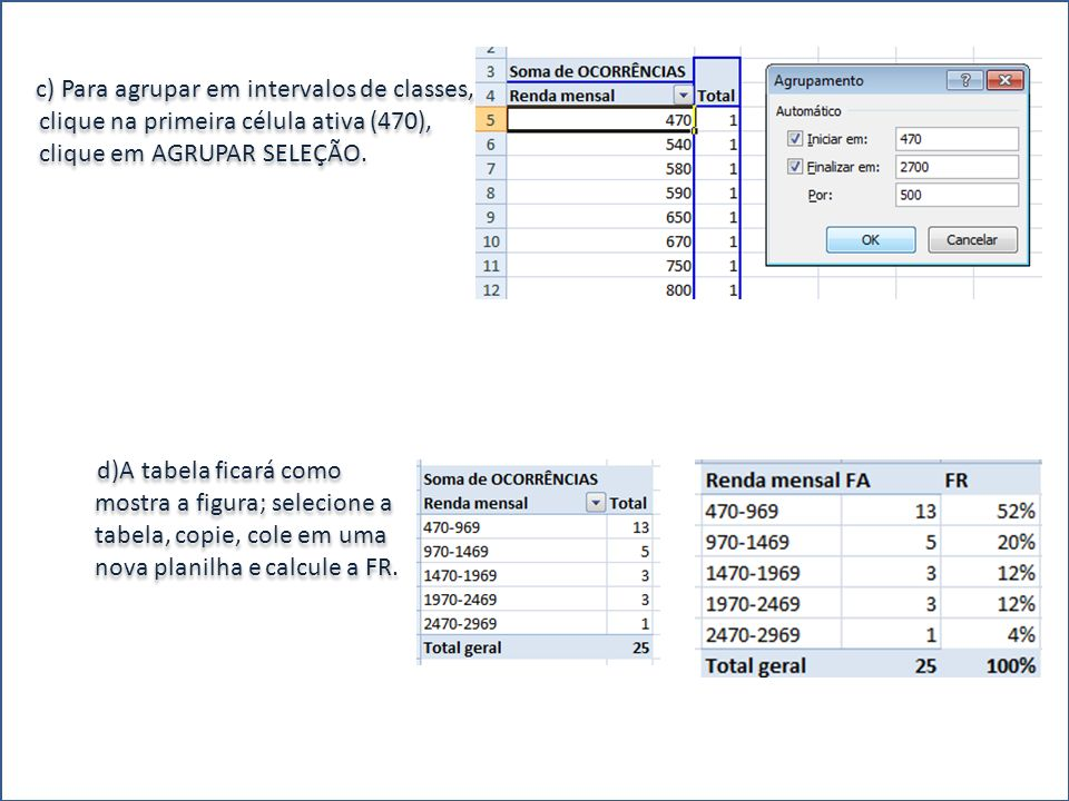 c) Para agrupar em intervalos de classes, clique na primeira célula ativa (470), clique em AGRUPAR SELEÇÃO.