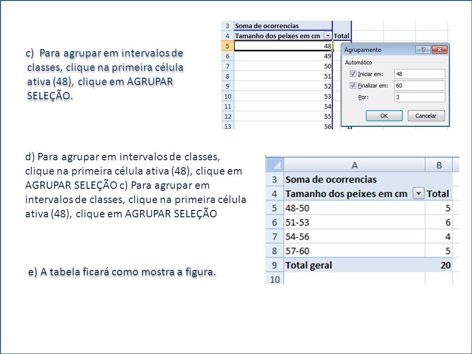 c) Para agrupar em intervalos de classes, clique na primeira célula ativa (48), clique em AGRUPAR SELEÇÃO.
