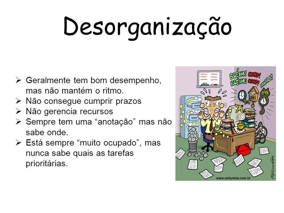 Desorganização Geralmente tem bom desempenho, mas não mantém o ritmo.