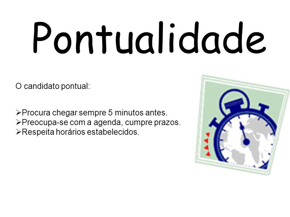 Pontualidade O candidato pontual: