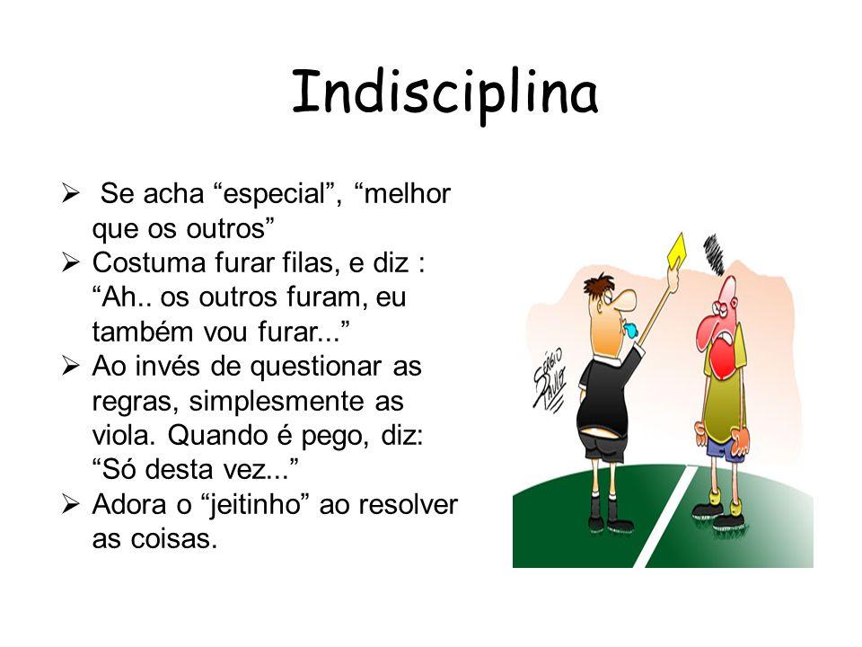 Indisciplina Se acha especial , melhor que os outros