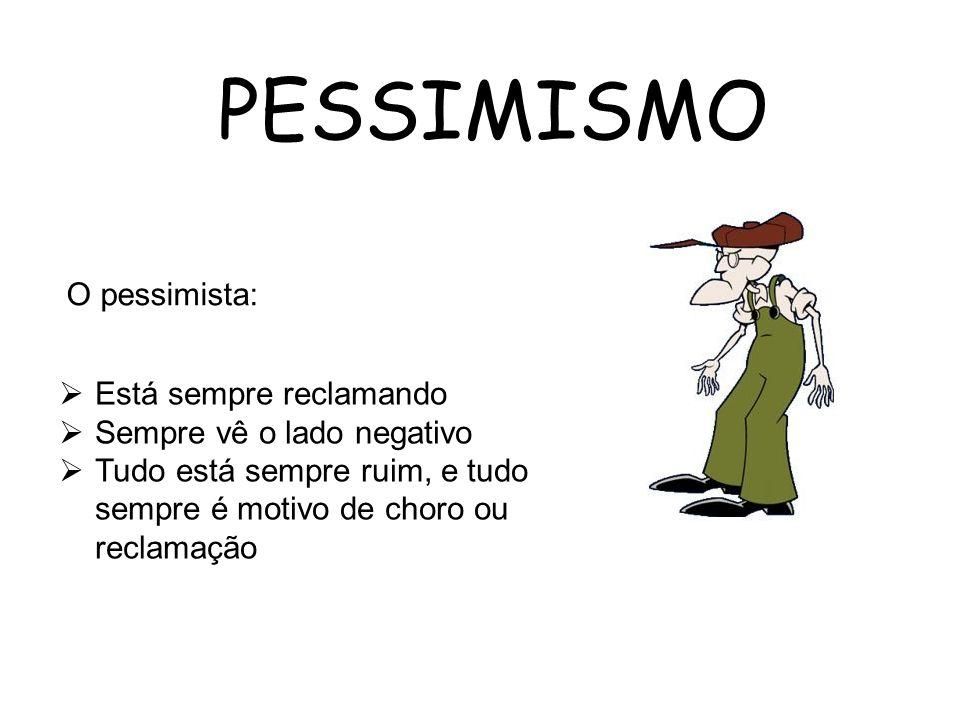 PESSIMISMO O pessimista: Está sempre reclamando