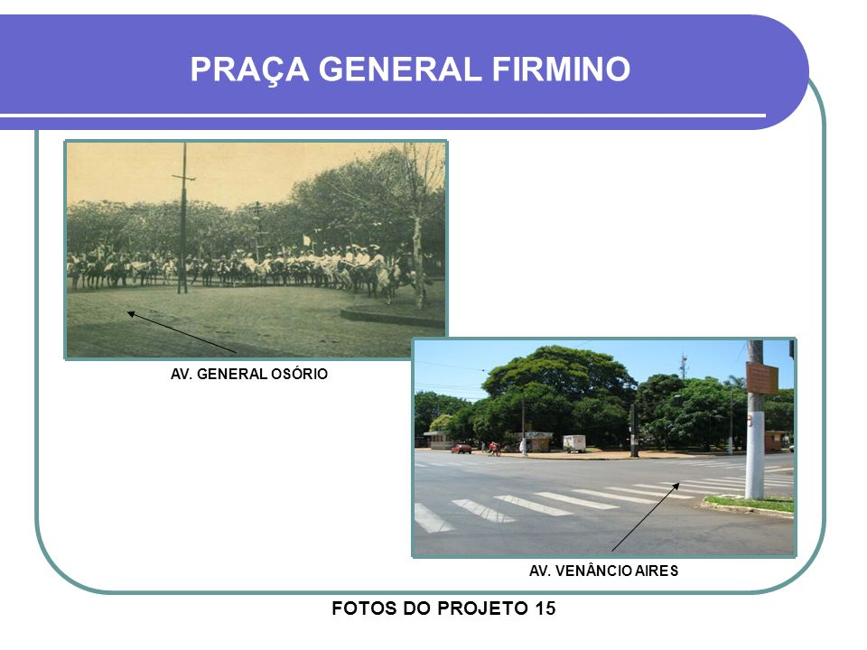 PRAÇA GENERAL FIRMINO FOTOS DO PROJETO 15 AV. GENERAL OSÓRIO
