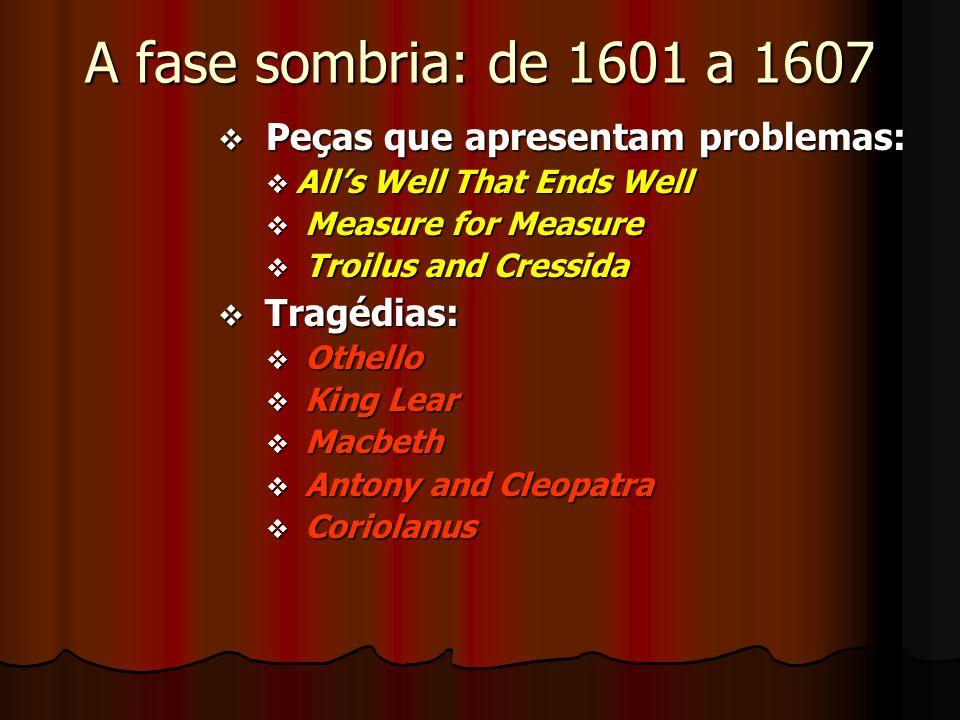 A fase sombria: de 1601 a 1607 Peças que apresentam problemas: