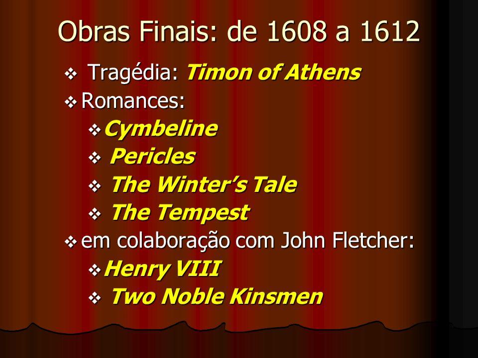 Obras Finais: de 1608 a 1612 Tragédia: Timon of Athens Romances: