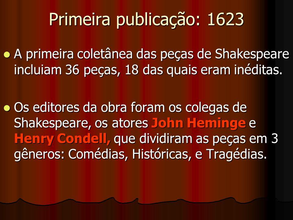 Primeira publicação: 1623 A primeira coletânea das peças de Shakespeare incluiam 36 peças, 18 das quais eram inéditas.