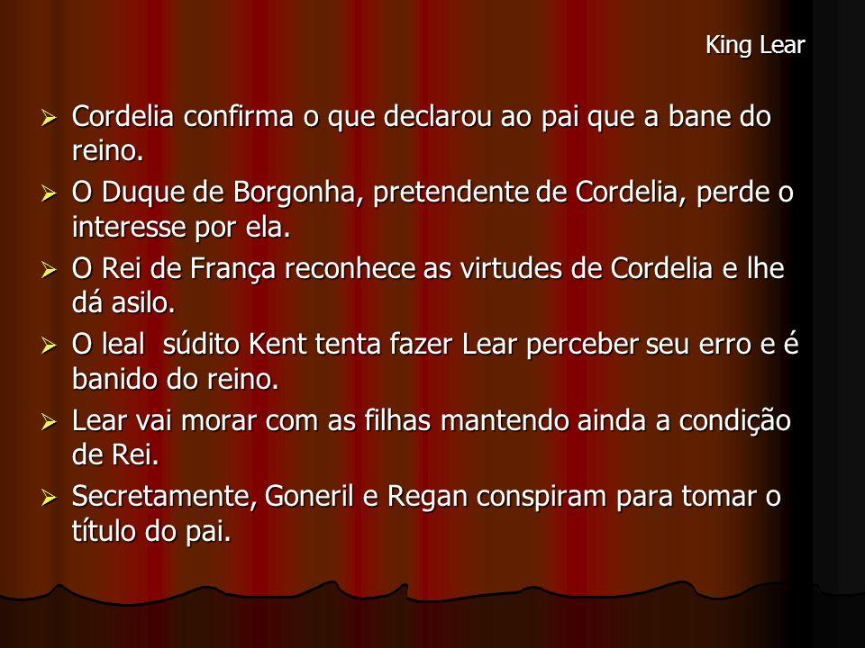 Cordelia confirma o que declarou ao pai que a bane do reino.