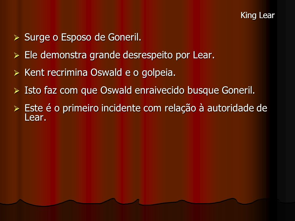 Surge o Esposo de Goneril. Ele demonstra grande desrespeito por Lear.