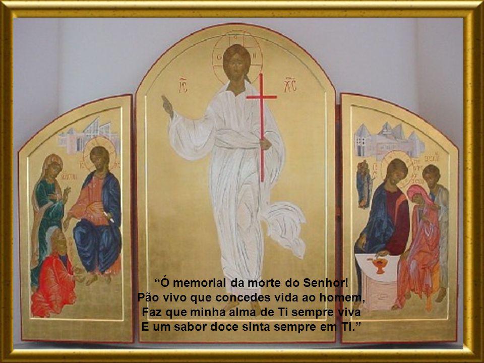 Ó memorial da morte do Senhor! Pão vivo que concedes vida ao homem,