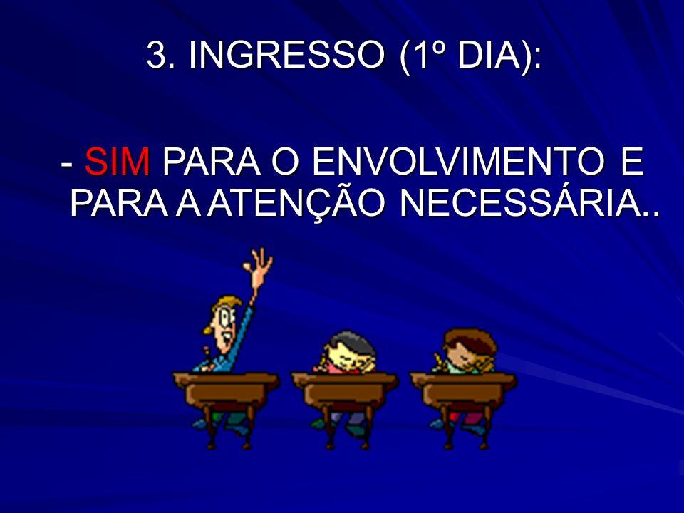 - SIM PARA O ENVOLVIMENTO E PARA A ATENÇÃO NECESSÁRIA..
