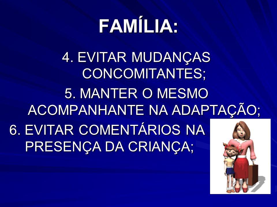 FAMÍLIA: 4. EVITAR MUDANÇAS CONCOMITANTES;