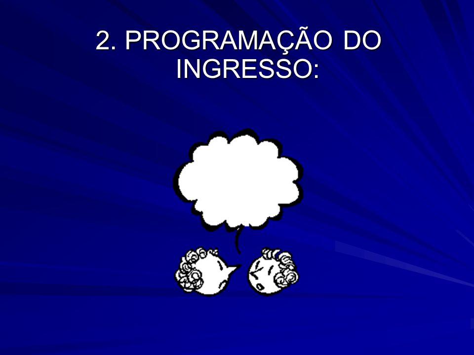 2. PROGRAMAÇÃO DO INGRESSO: