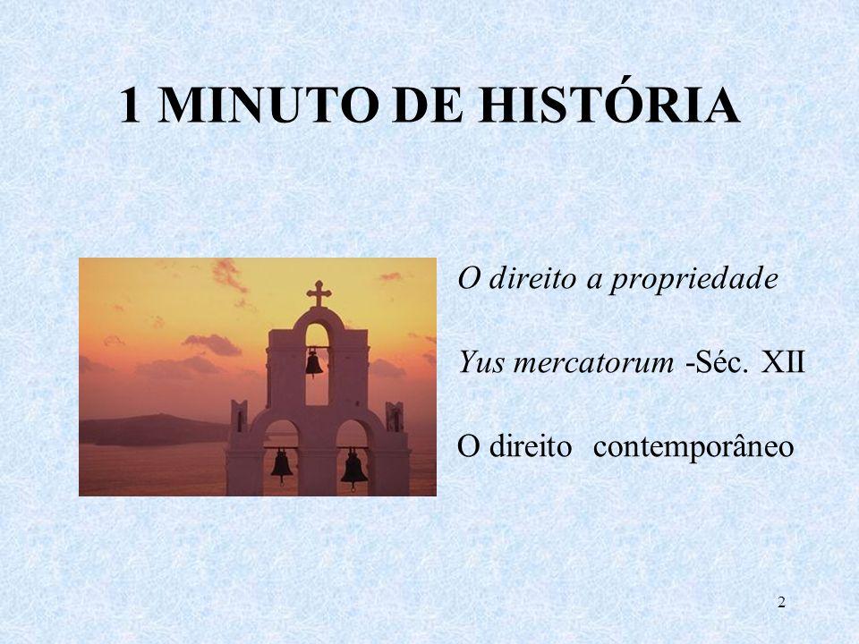 1 MINUTO DE HISTÓRIA O direito a propriedade Yus mercatorum -Séc. XII