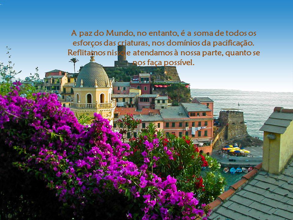 A paz do Mundo, no entanto, é a soma de todos os esforços das criaturas, nos domínios da pacificação.