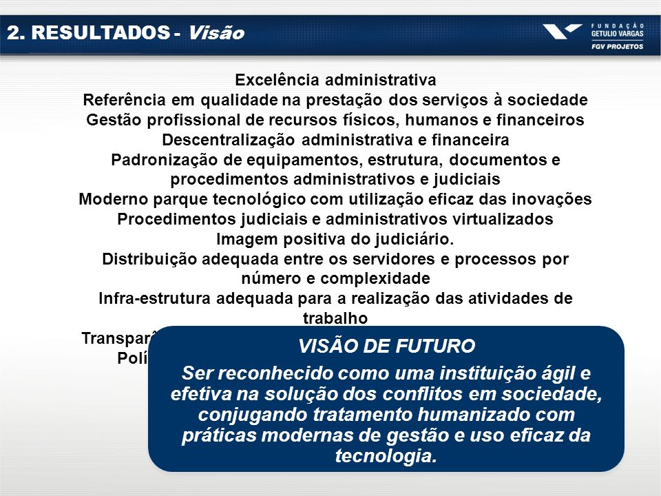 2. RESULTADOS - Visão Excelência administrativa. Referência em qualidade na prestação dos serviços à sociedade.