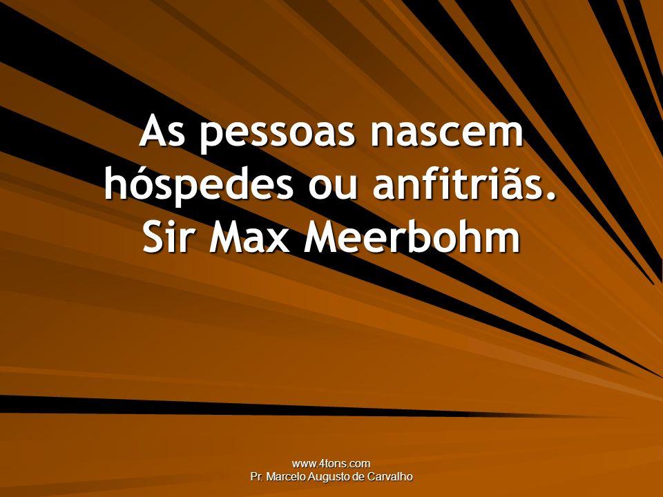 As pessoas nascem hóspedes ou anfitriãs. Sir Max Meerbohm