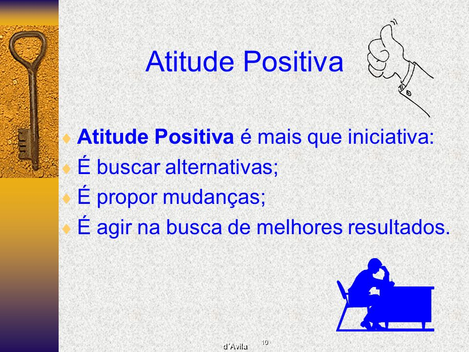 Atitude Positiva Atitude Positiva é mais que iniciativa: