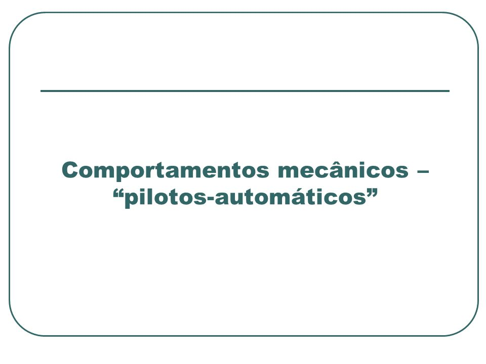 Comportamentos mecânicos – pilotos-automáticos