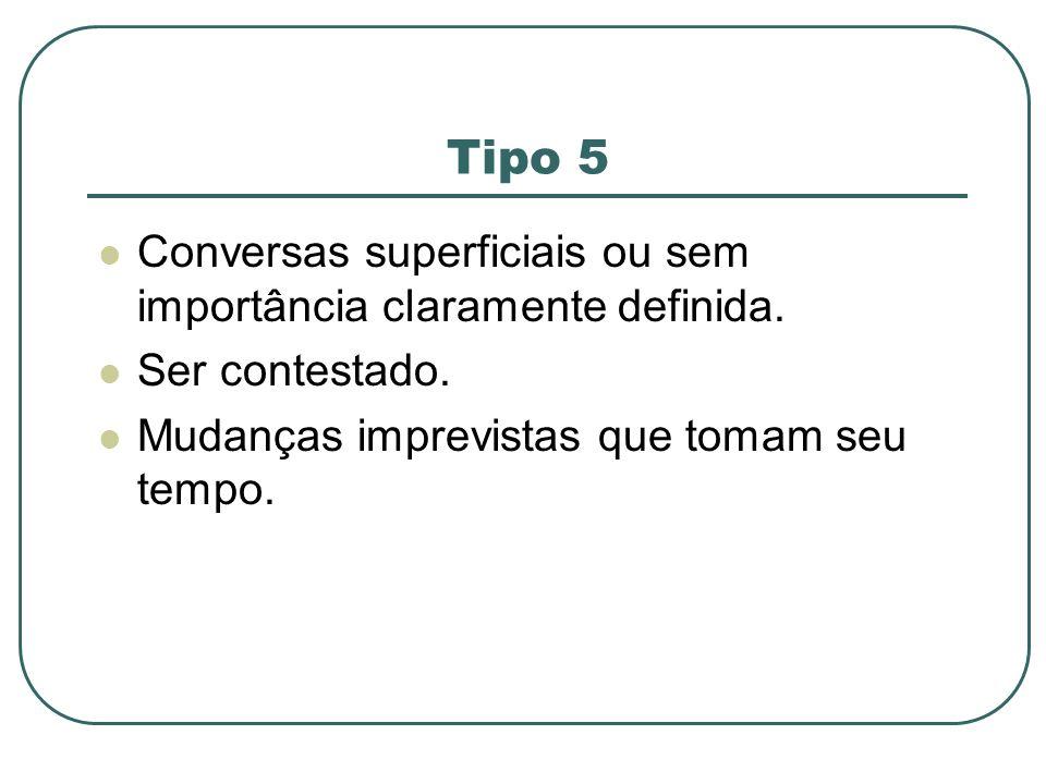 Tipo 5 Conversas superficiais ou sem importância claramente definida.