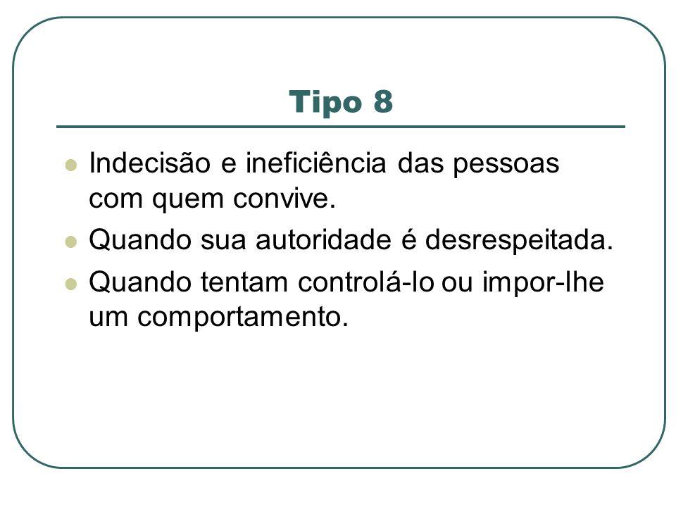 Tipo 8 Indecisão e ineficiência das pessoas com quem convive.