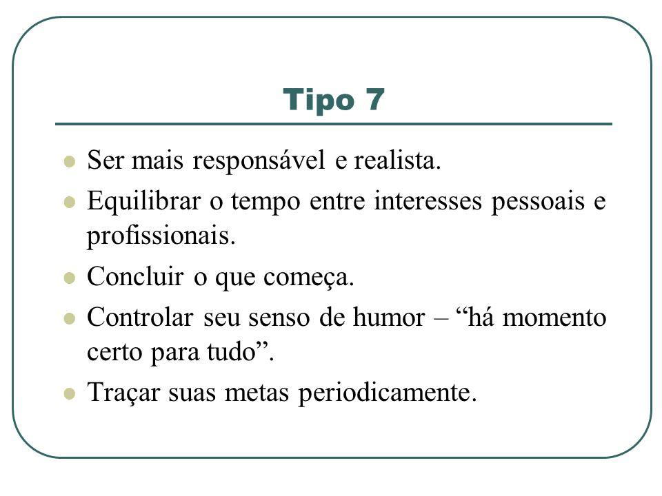 Tipo 7 Ser mais responsável e realista.