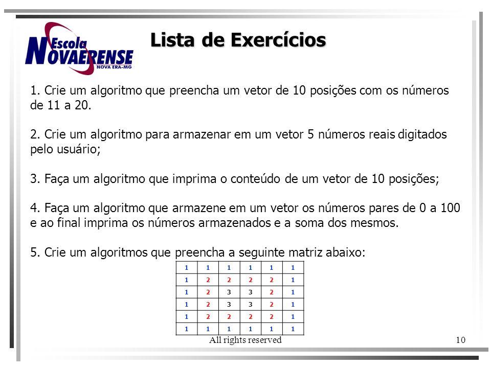 Lista de Exercícios 1. Crie um algoritmo que preencha um vetor de 10 posições com os números de 11 a 20.