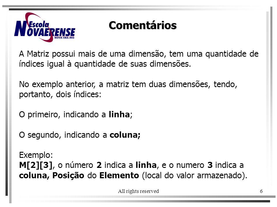 Comentários A Matriz possui mais de uma dimensão, tem uma quantidade de índices igual à quantidade de suas dimensões.