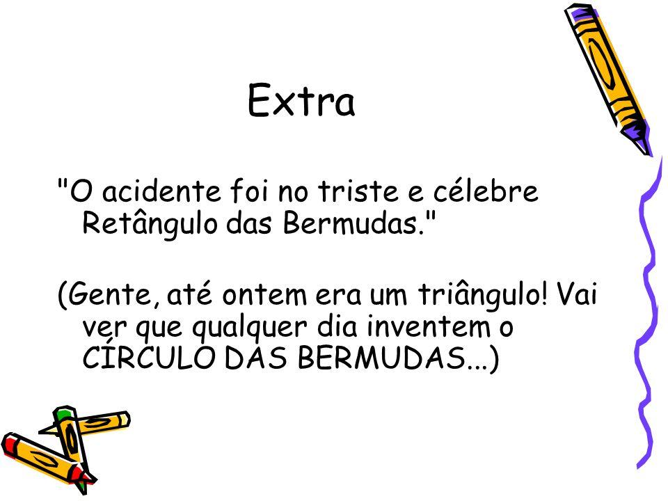 Extra O acidente foi no triste e célebre Retângulo das Bermudas.