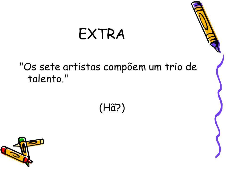 EXTRA Os sete artistas compõem um trio de talento. (Hã )