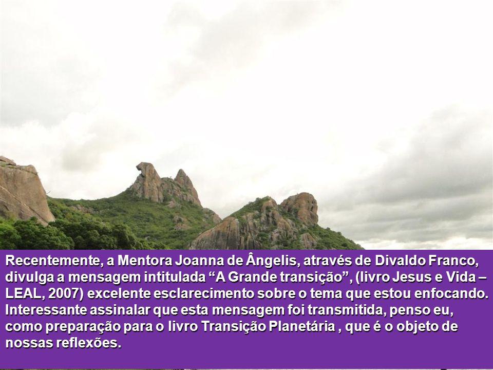 Recentemente, a Mentora Joanna de Ângelis, através de Divaldo Franco, divulga a mensagem intitulada A Grande transição , (livro Jesus e Vida – LEAL, 2007) excelente esclarecimento sobre o tema que estou enfocando.