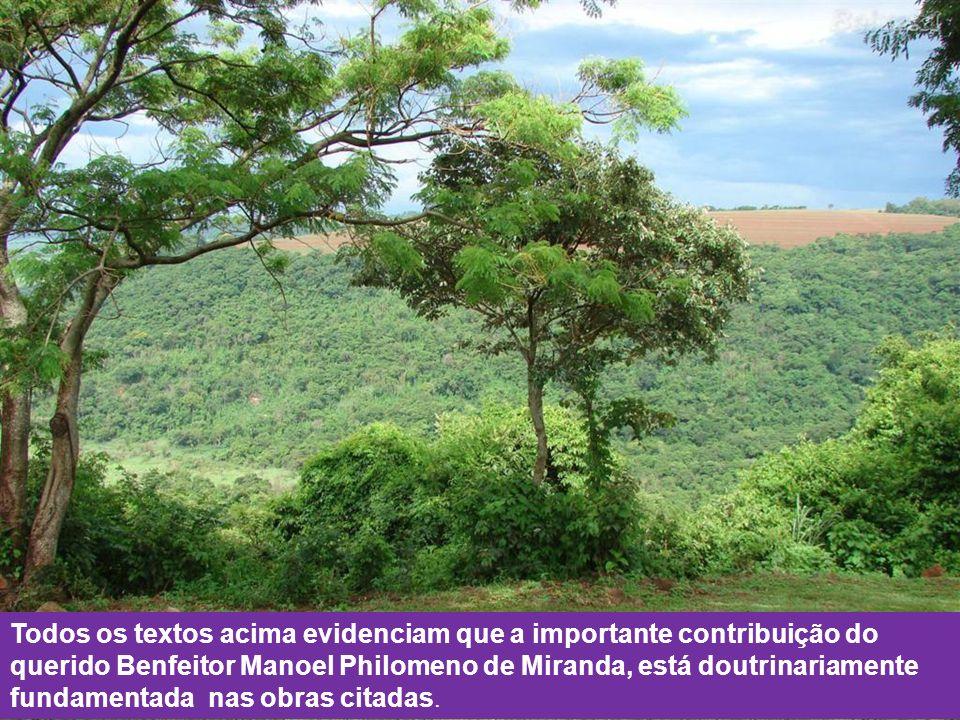 Todos os textos acima evidenciam que a importante contribuição do querido Benfeitor Manoel Philomeno de Miranda, está doutrinariamente fundamentada nas obras citadas.